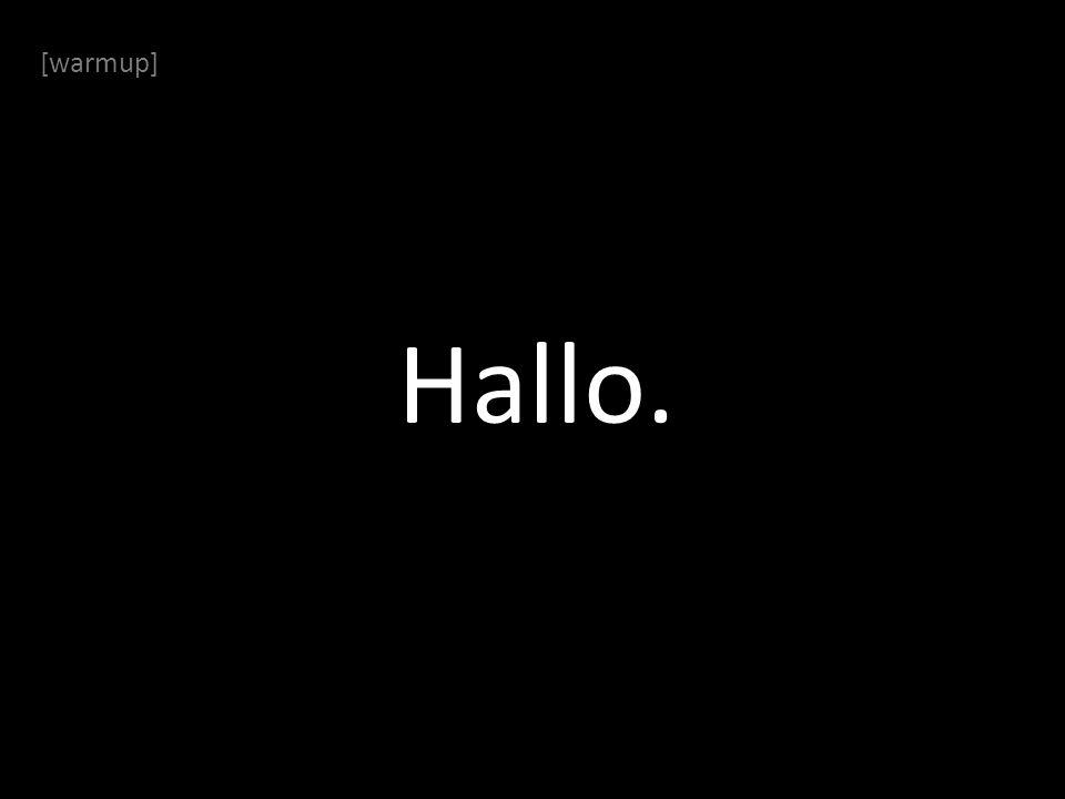 [warmup] Hallo.